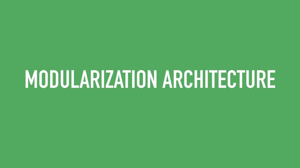 MODULARIZATION ARCHITECTURE