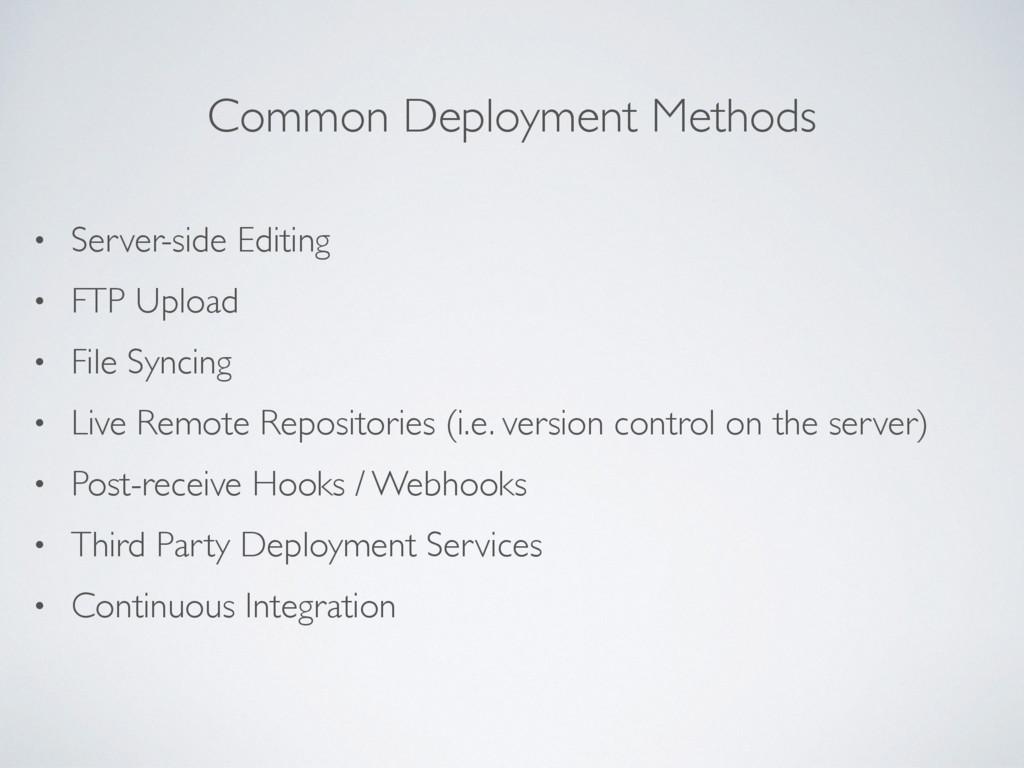 Common Deployment Methods • Server-side Editing...