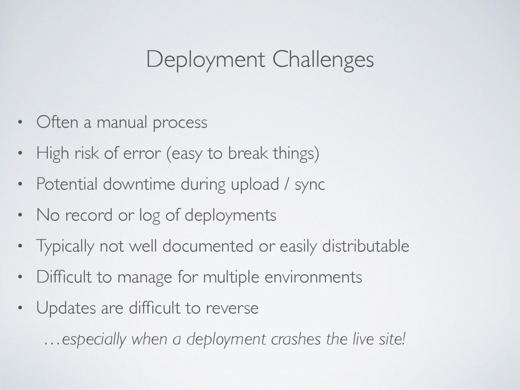 Deployment Challenges • Often a manual process ...