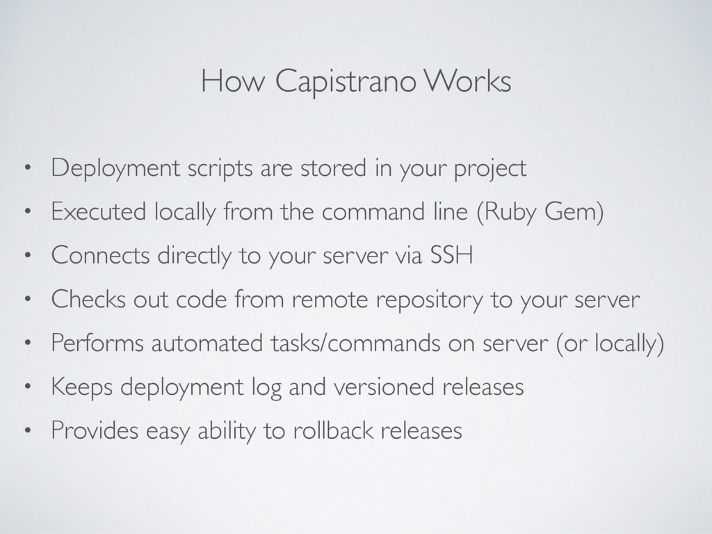 How Capistrano Works • Deployment scripts are s...