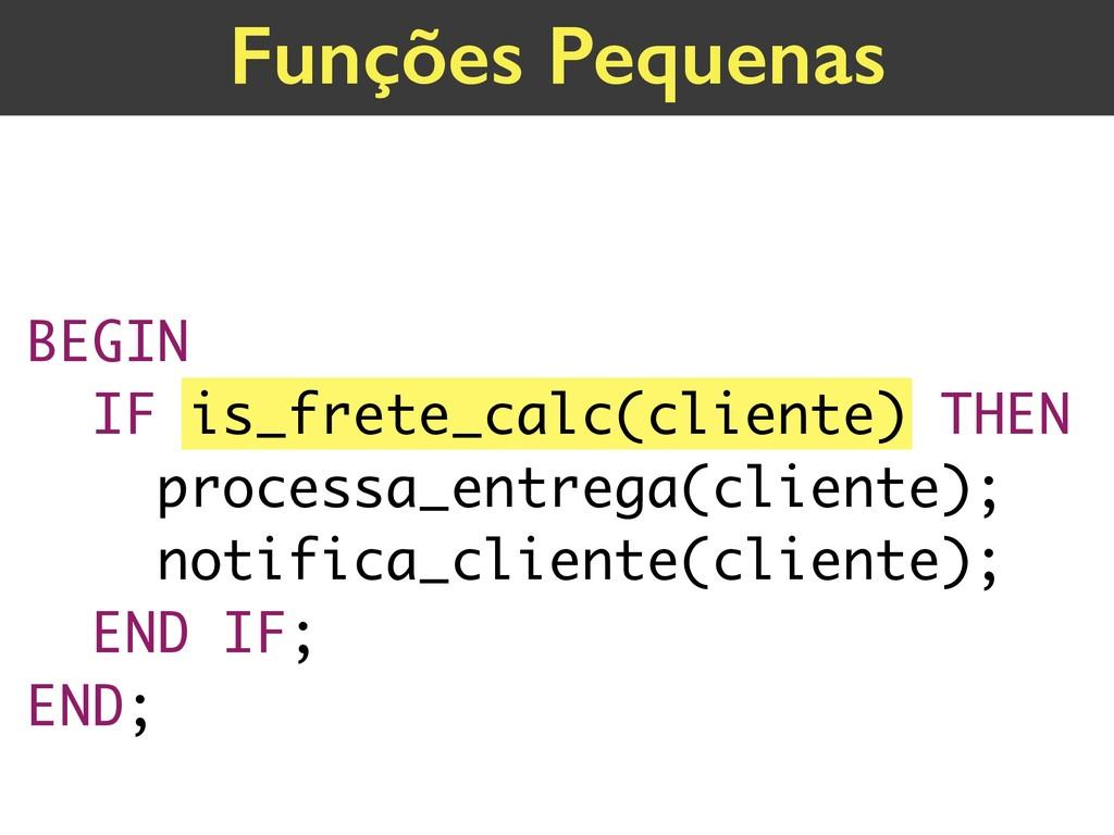BEGIN IF is_frete_calc(cliente) THEN processa_...