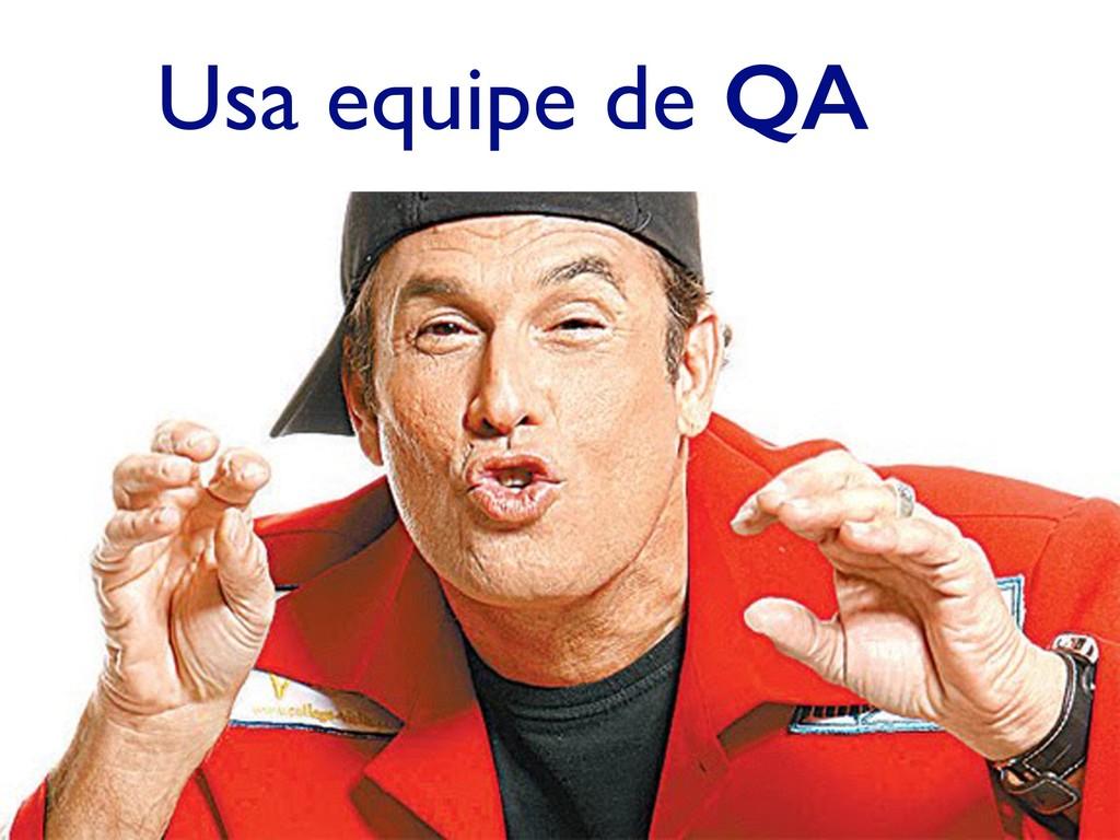 Usa equipe de QA…