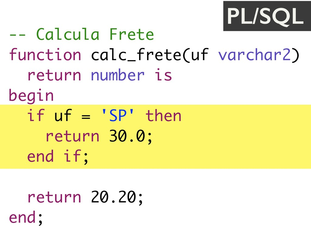-- Calcula Frete function calc_frete(uf varchar...