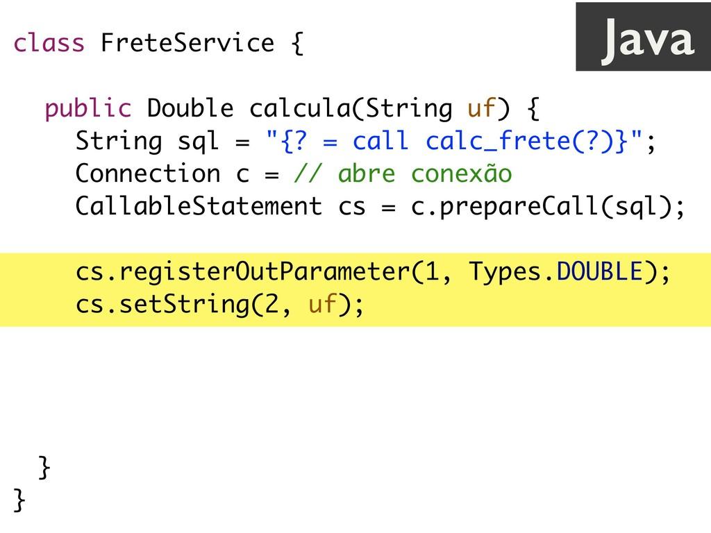 class FreteService { public Double calcula(Stri...