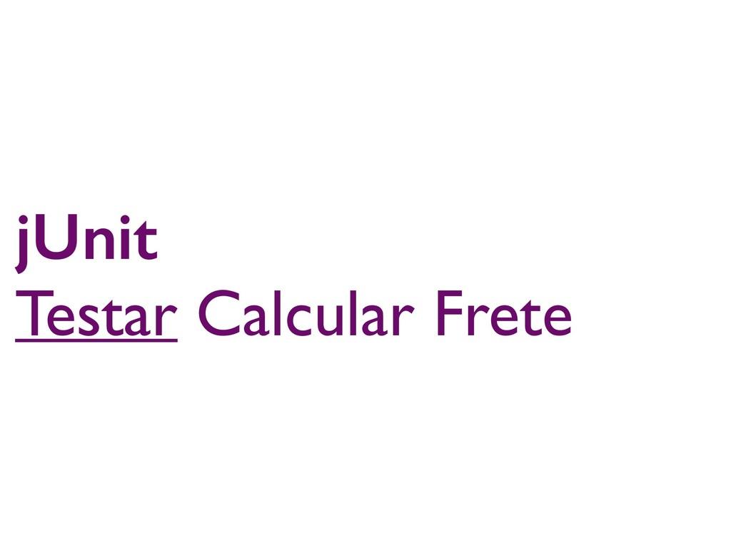 jUnit Testar Calcular Frete
