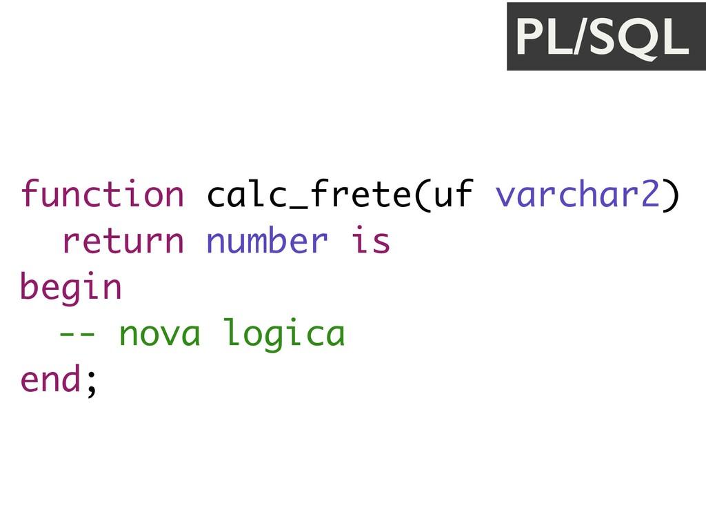 function calc_frete(uf varchar2) return number...