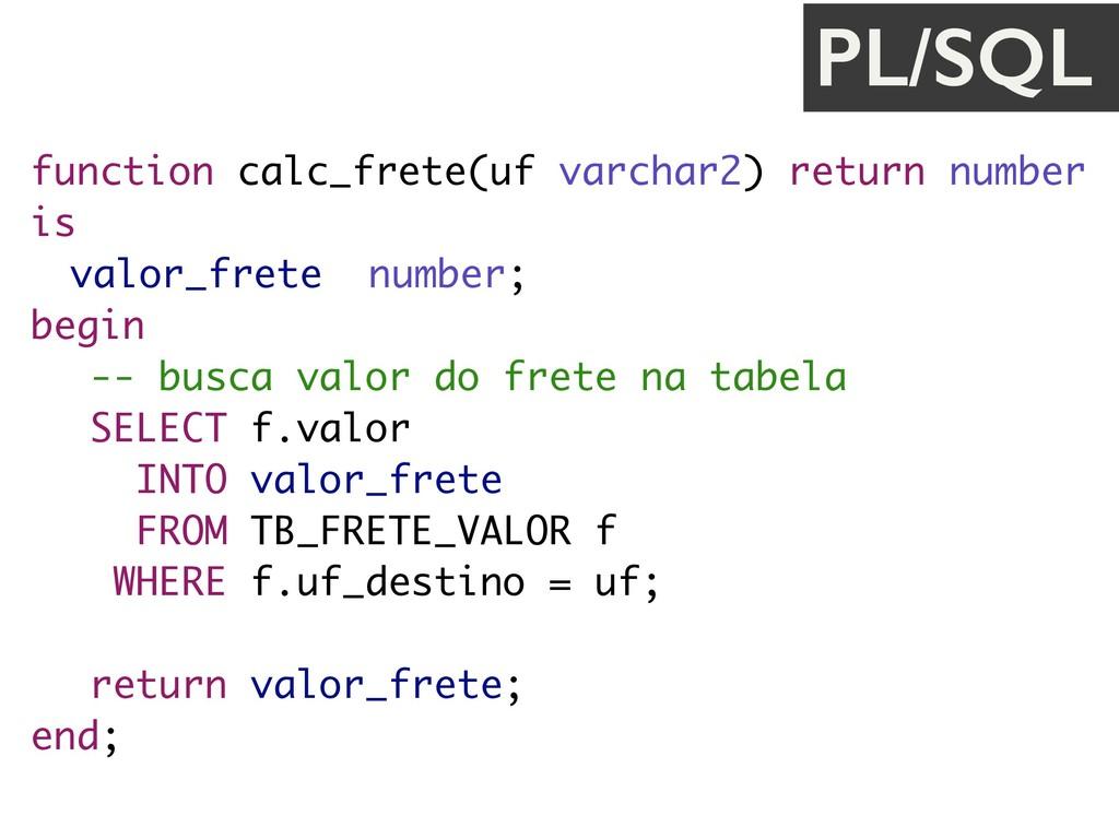 function calc_frete(uf varchar2) return number ...