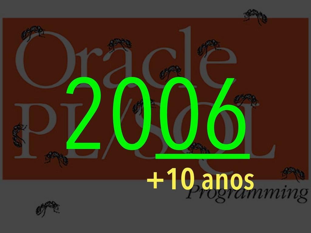 2006 +10 anos