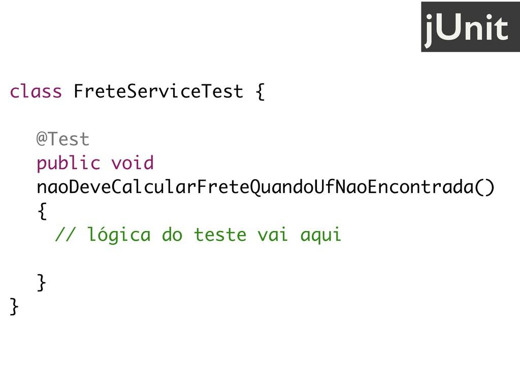 class FreteServiceTest { @Test public void naoD...