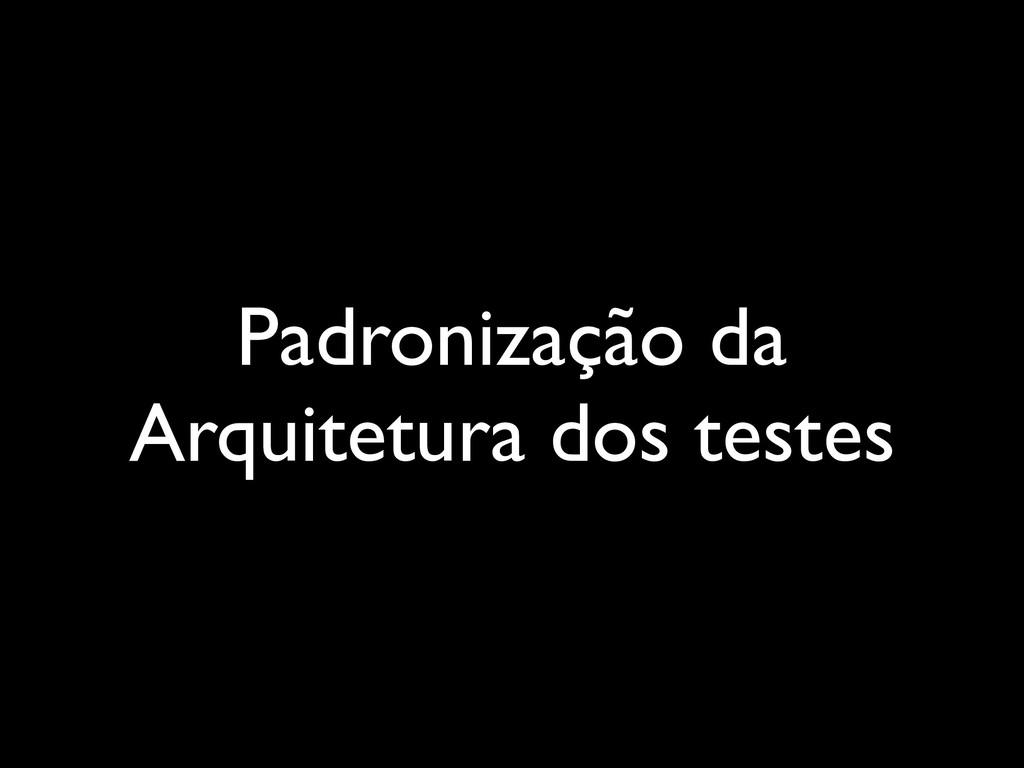 Padronização da Arquitetura dos testes