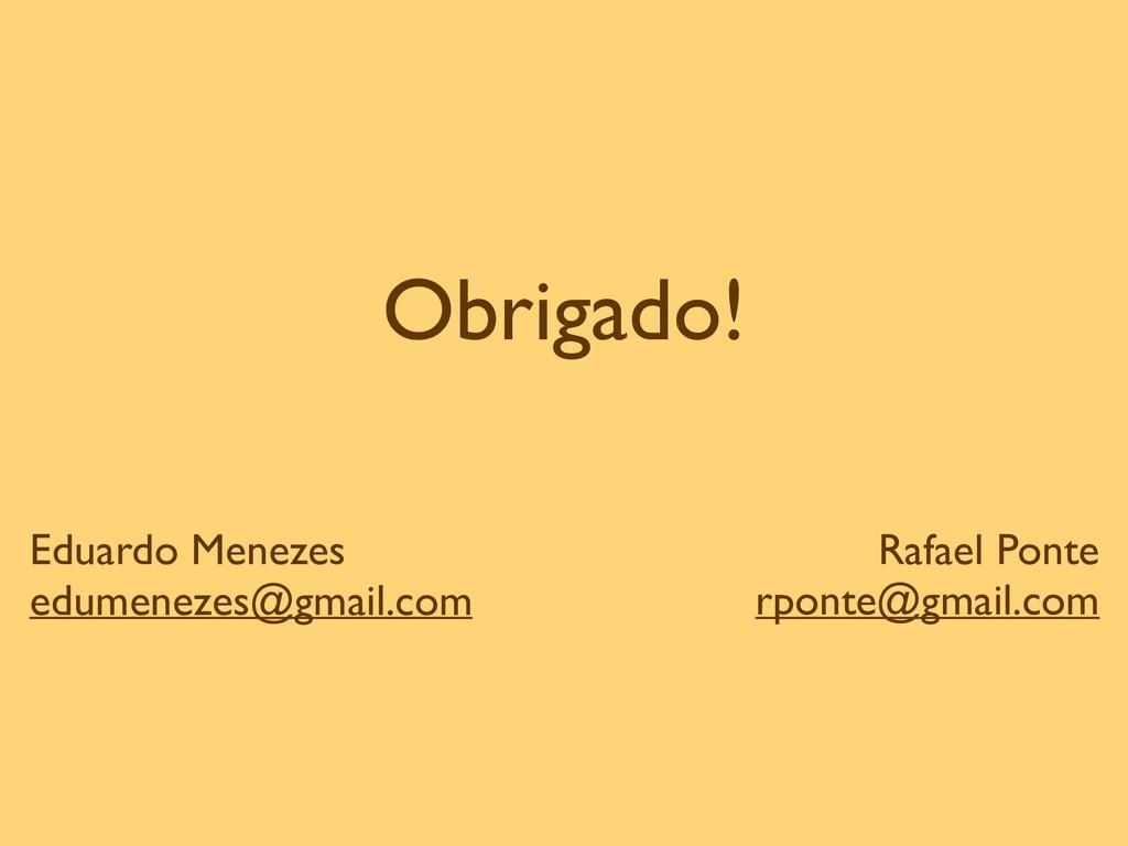Obrigado! Eduardo Menezes edumenezes@gmail.com...
