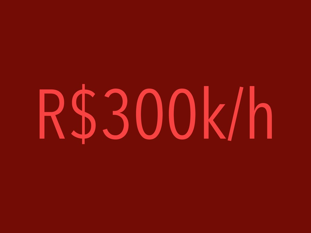R$300k/h