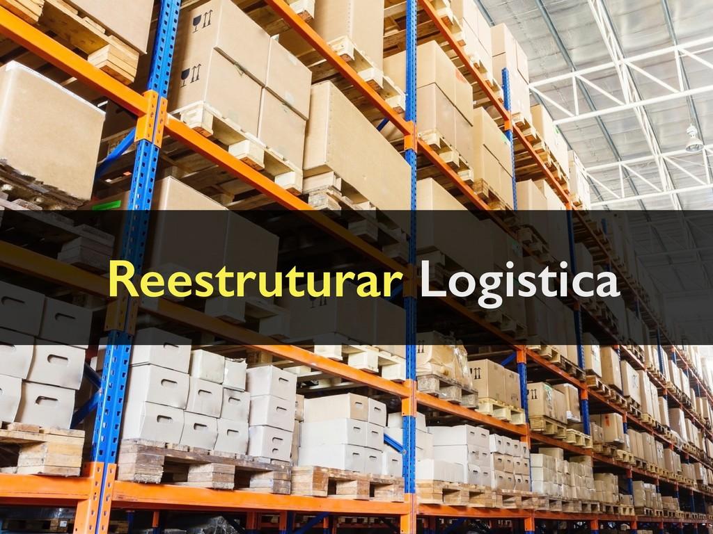 Reestruturar Logistica