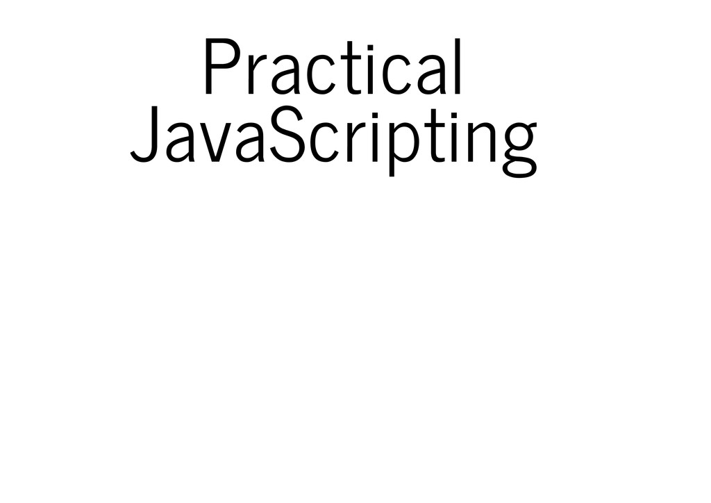 Practical JavaScripting