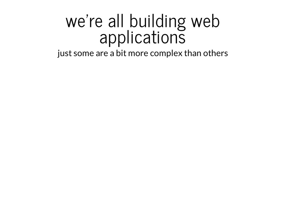 we're all building web applications just some a...
