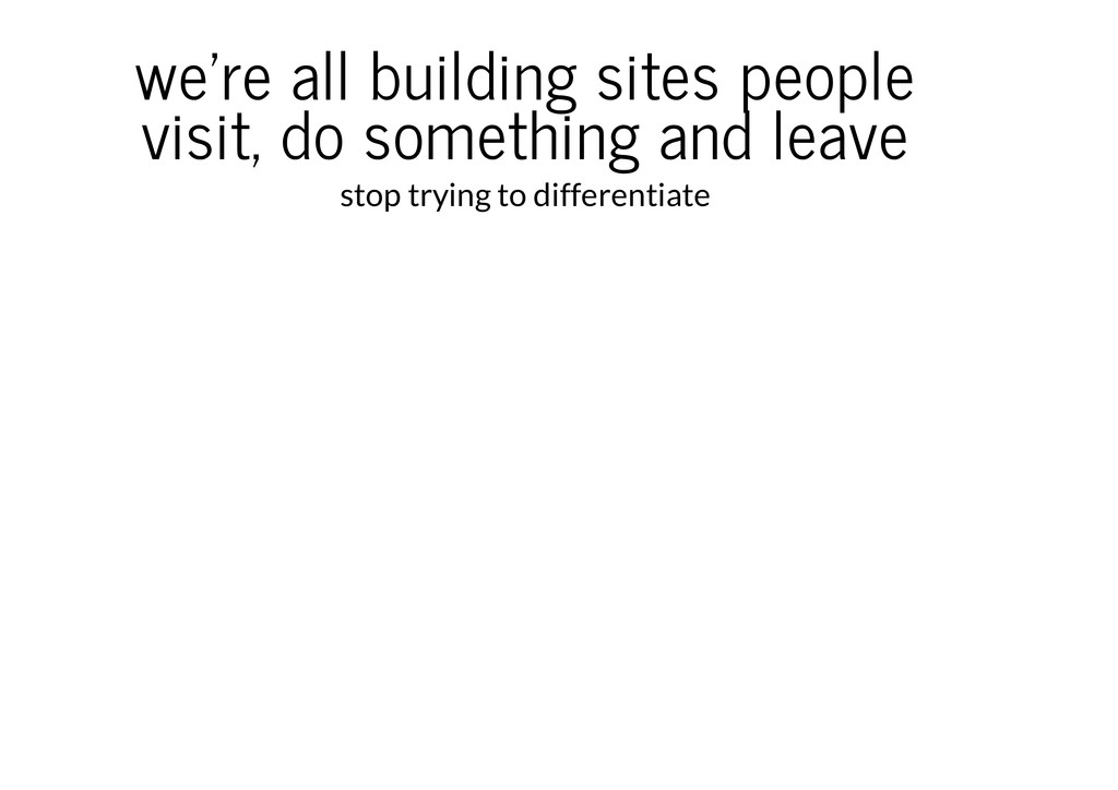 we're all building sites people visit, do somet...