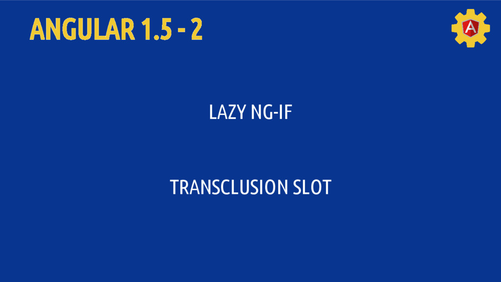 ANGULAR 1.5 - 2 LAZY NG-IF TRANSCLUSION SLOT