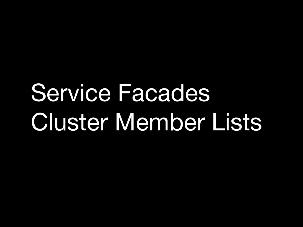 Service Facades  Cluster Member Lists