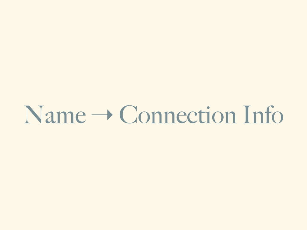 Name ➝ Connection Info