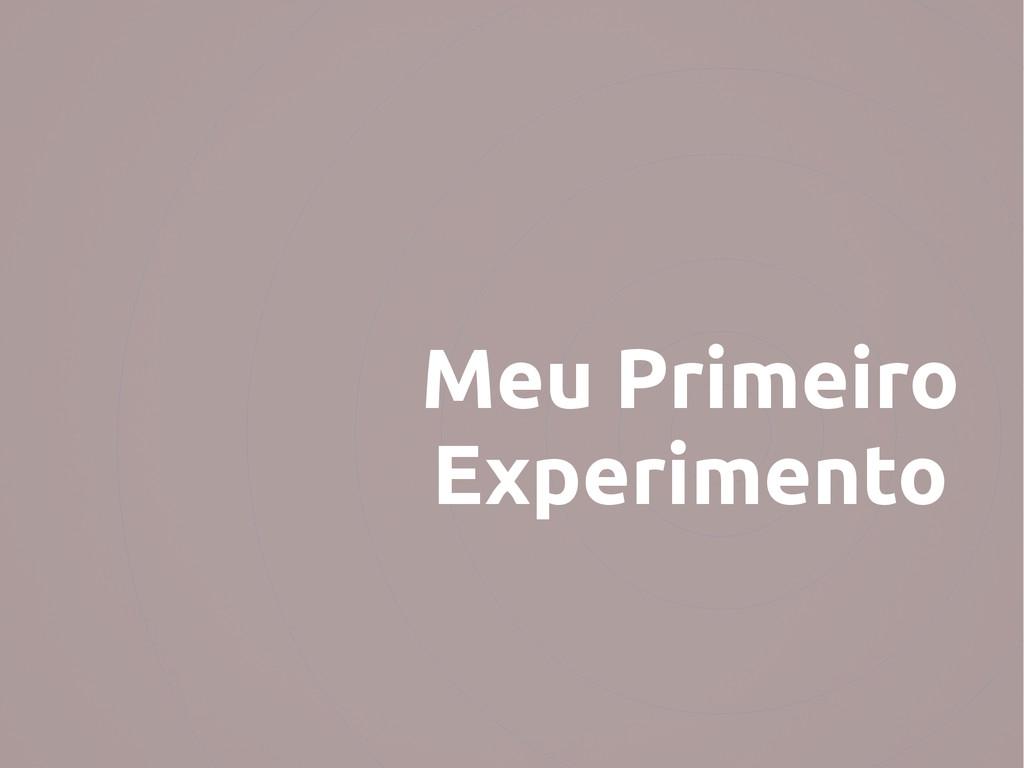 Meu Primeiro Experimento