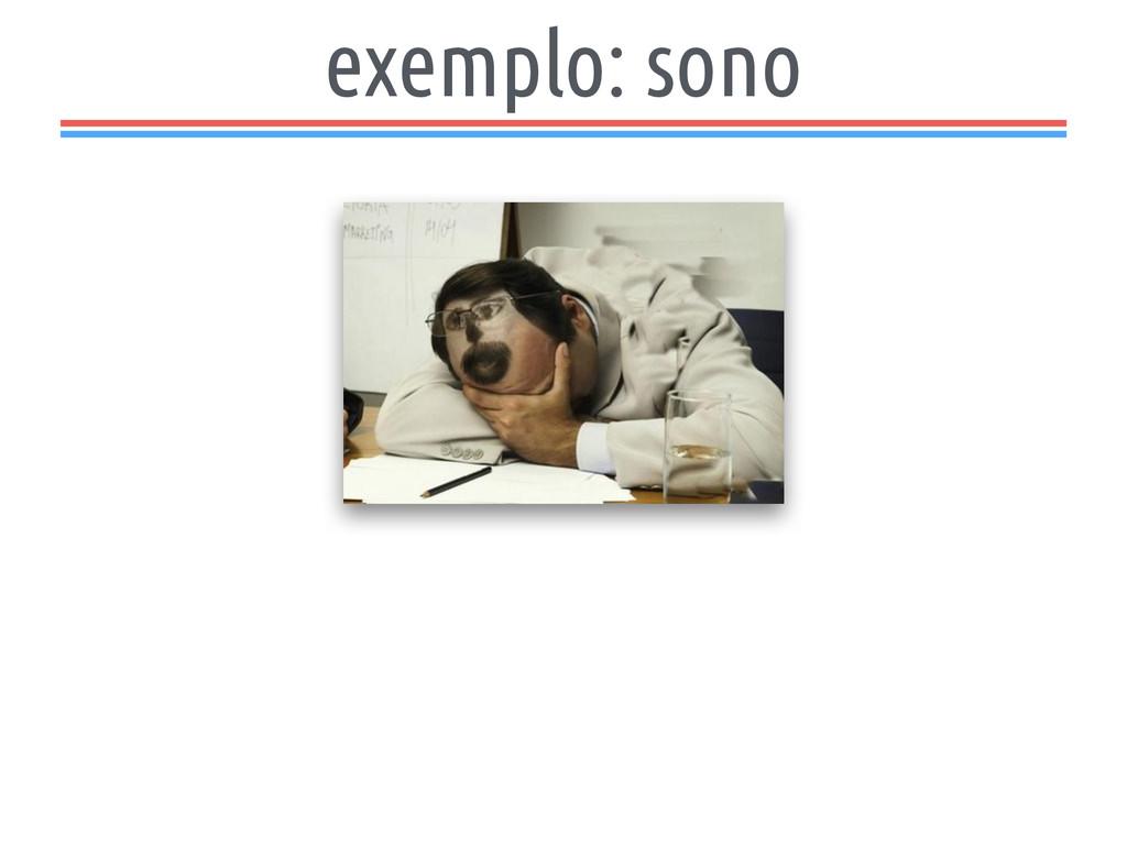 exemplo: sono