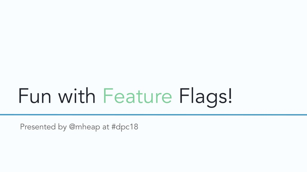Fun with Feature Flags! Presented by @mheap at ...