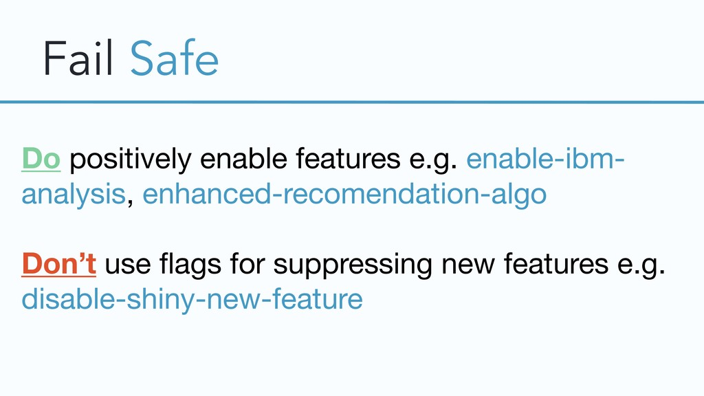 Fail Safe Do positively enable features e.g. en...