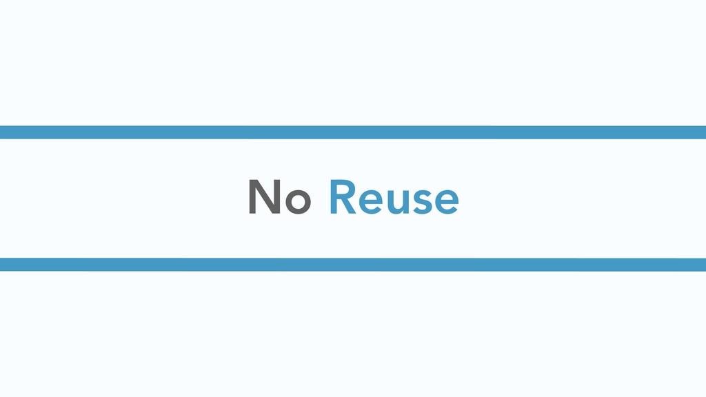 No Reuse