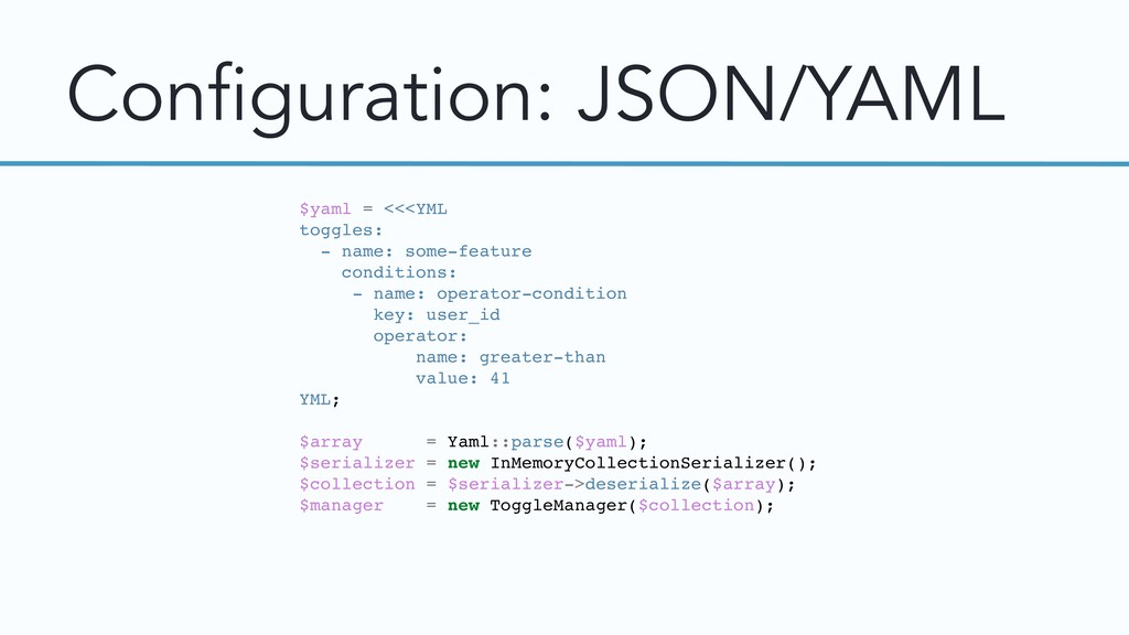Configuration: JSON/YAML $yaml = <<<YML toggles...