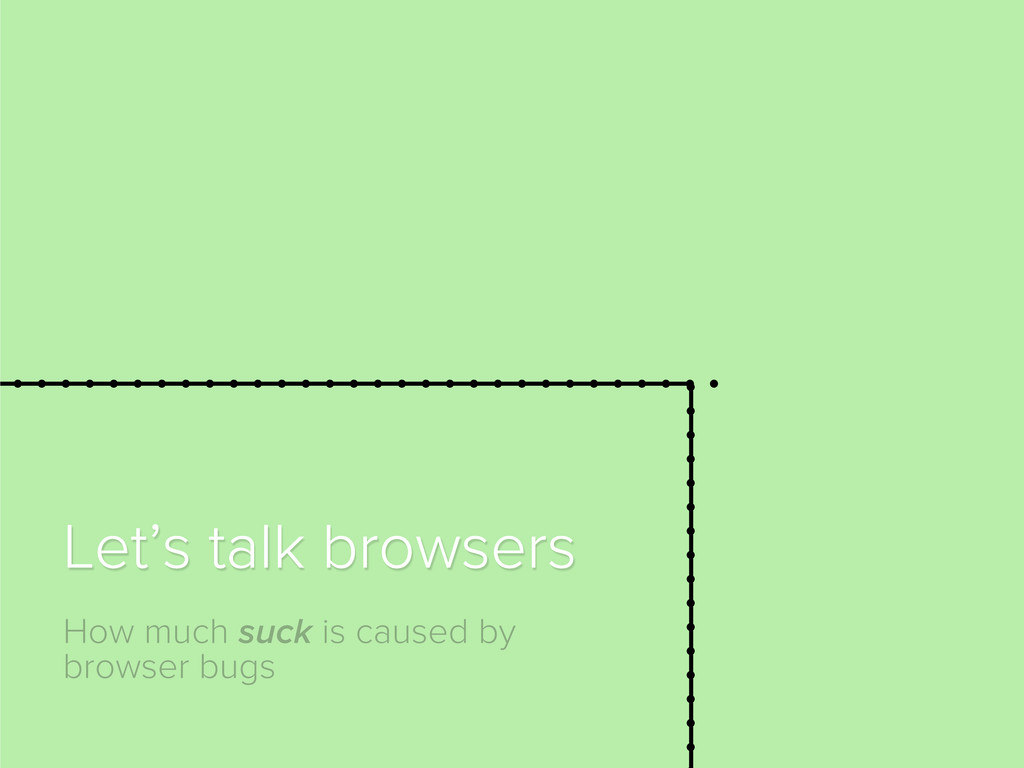 How much suck is caused by browser bugs Let's t...