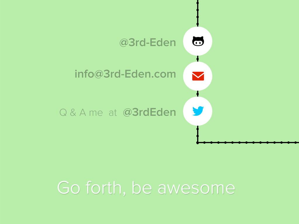  ✉ @3rdEden info@3rd-Eden.com Go forth, be awe...