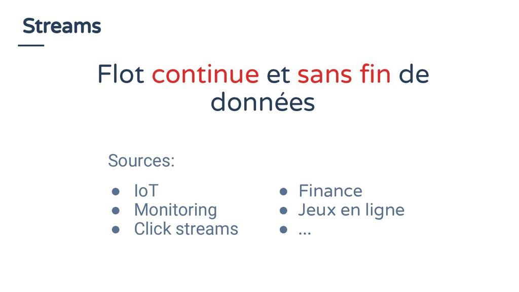 Streams Sources: ● IoT ● Monitoring ● Click str...