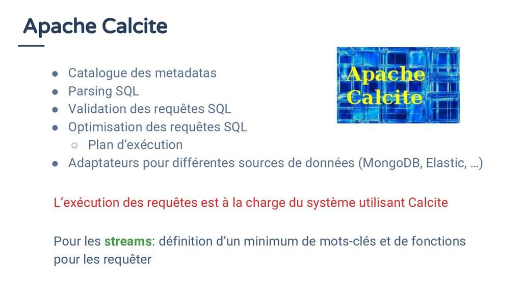 Apache Calcite ● Catalogue des metadatas ● Pars...