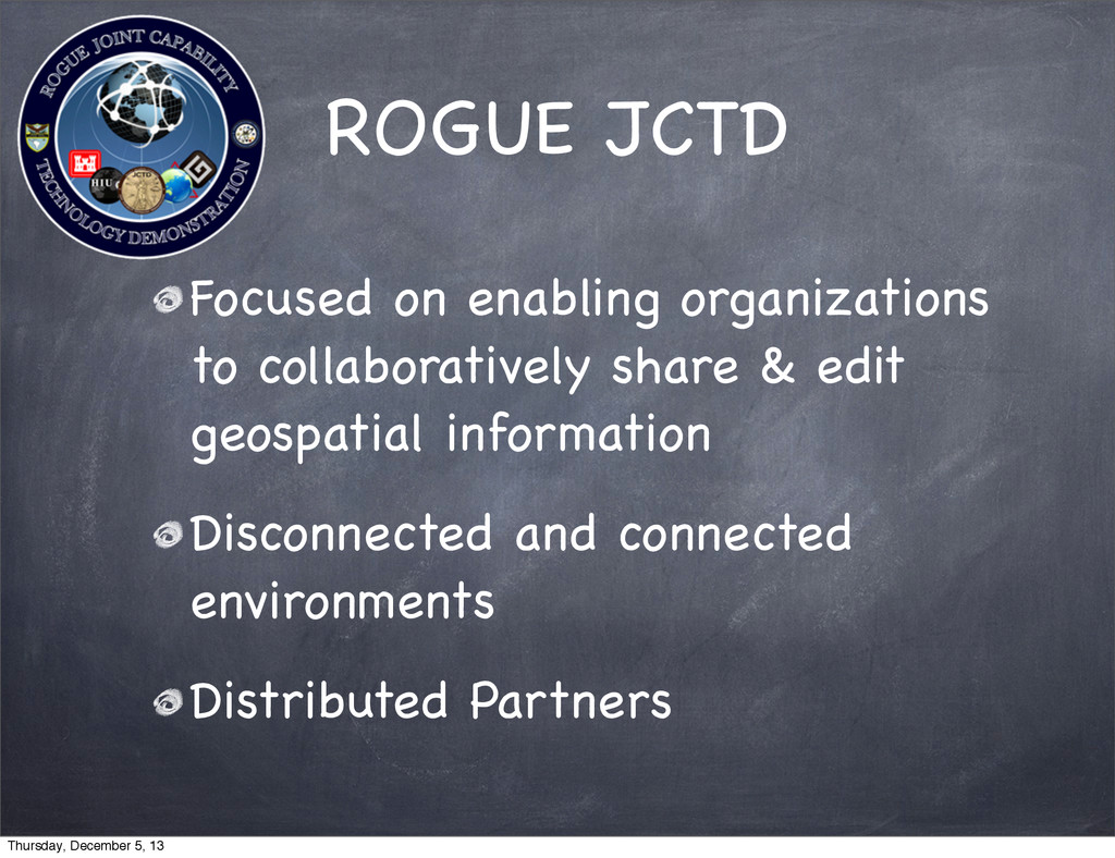 ROGUE JCTD Focused on enabling organizations to...