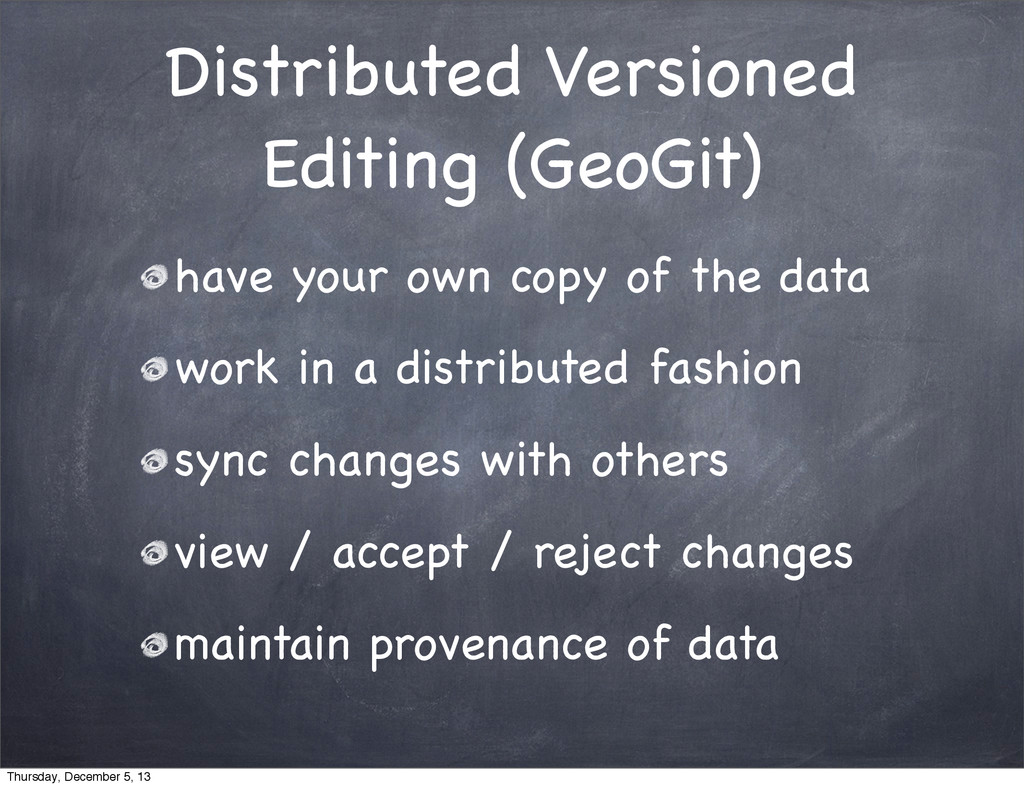 Distributed Versioned Editing (GeoGit) have you...