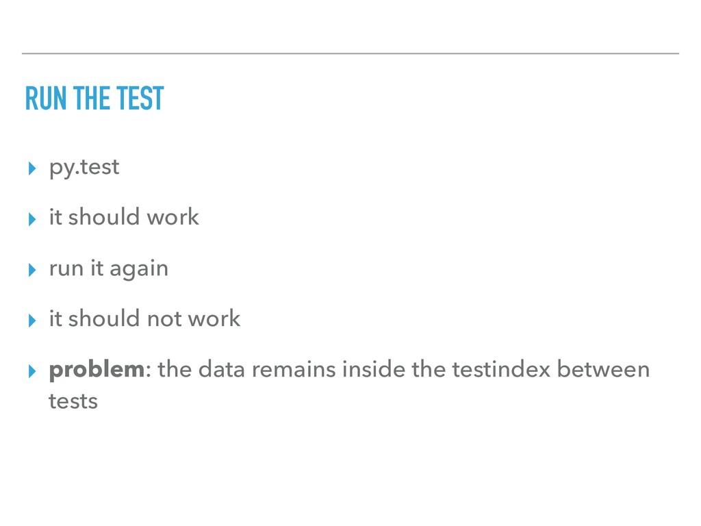 RUN THE TEST ▸ py.test ▸ it should work ▸ run i...
