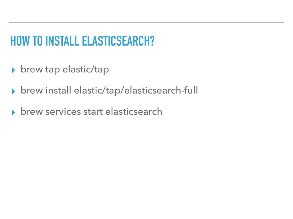 HOW TO INSTALL ELASTICSEARCH? ▸ brew tap elasti...