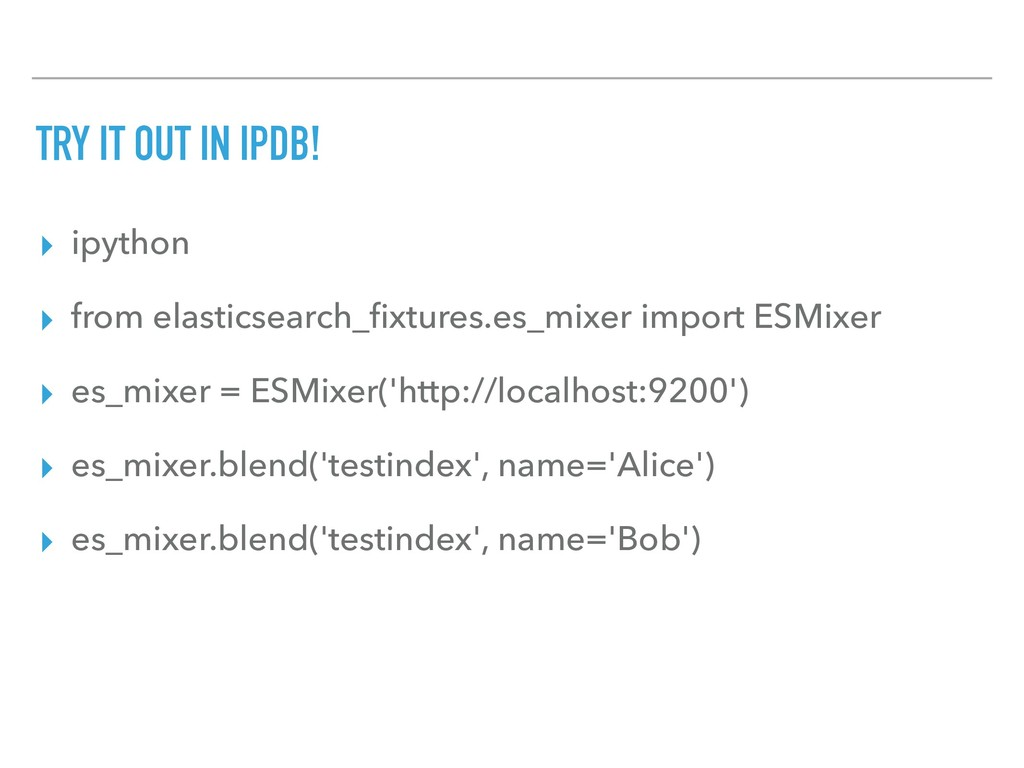 TRY IT OUT IN IPDB! ▸ ipython ▸ from elasticsea...