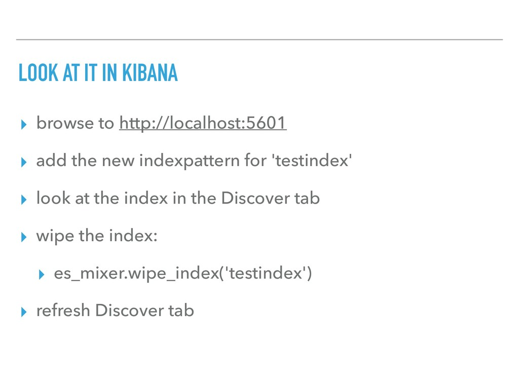 LOOK AT IT IN KIBANA ▸ browse to http://localho...