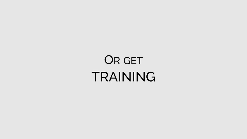 OR GET TRAINING