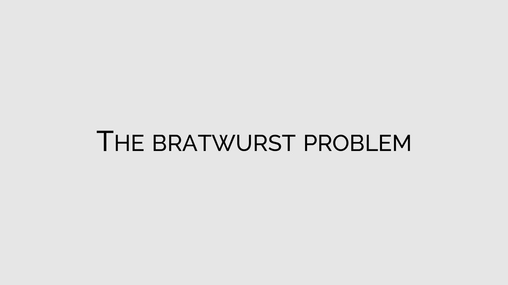 THE BRATWURST PROBLEM