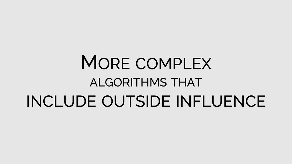 MORE COMPLEX ALGORITHMS THAT INCLUDE OUTSIDE IN...