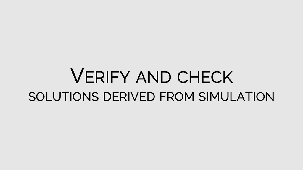 VERIFY AND CHECK SOLUTIONS DERIVED FROM SIMULAT...