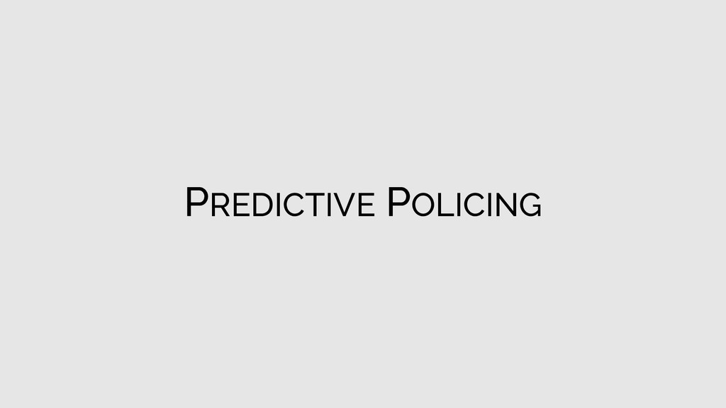 PREDICTIVE POLICING