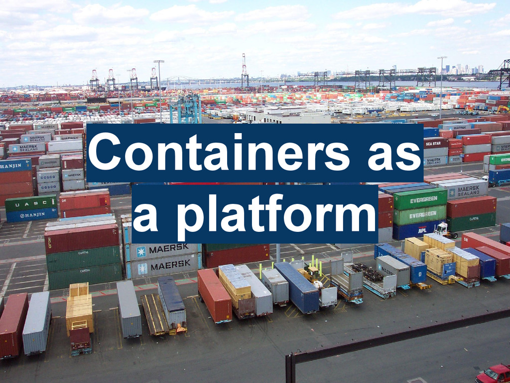 Containers as a platform