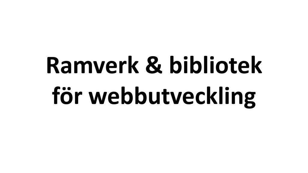 Ramverk & bibliotek för webbutveckling