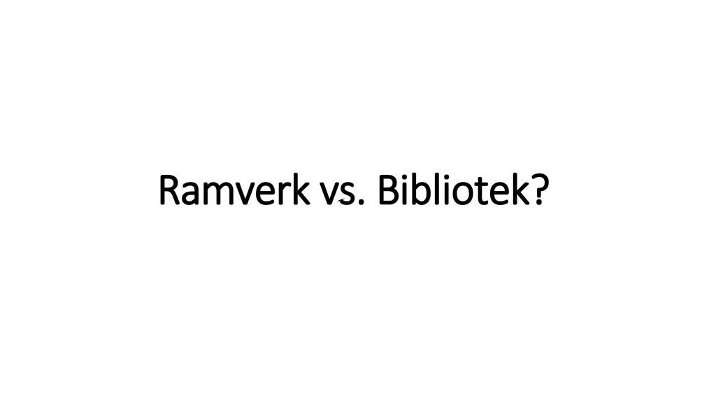Ramverk vs. Bibliotek?
