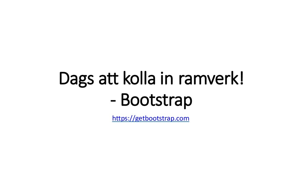 Dags att kolla in ramverk! - Bootstrap https://...