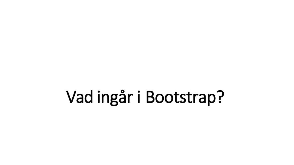 Vad ingår i Bootstrap?