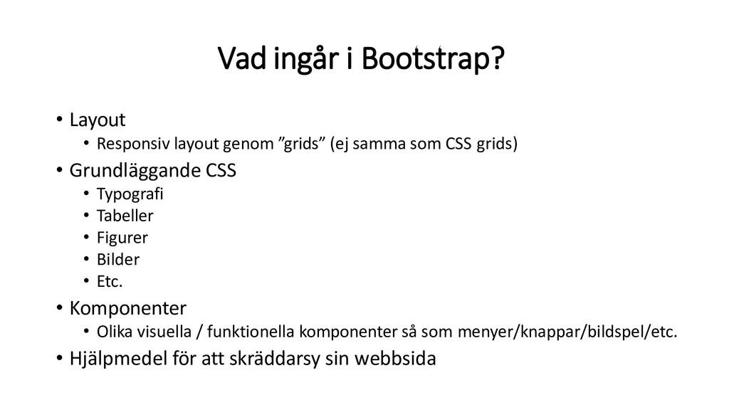 Vad ingår i Bootstrap? • Layout • Responsiv lay...